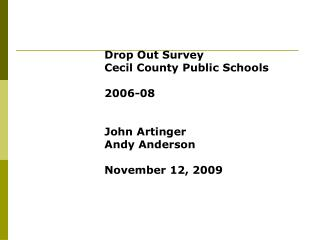 Drop Out Survey Cecil County Public Schools 2006-08 John Artinger Andy Anderson November 12, 2009