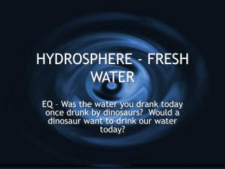 HYDROSPHERE - FRESH WATER