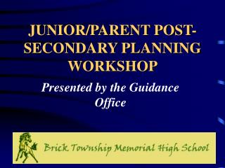 JUNIOR/PARENT POST- SECONDARY PLANNING WORKSHOP