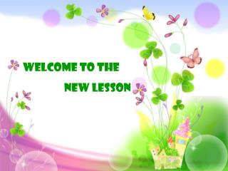 WELCOME TO THE                   NEW LESSON