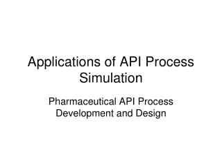 Applications of API Process Simulation