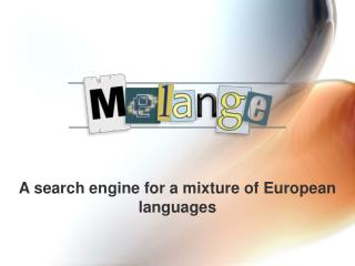 A search engine for a mixture of European languages