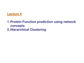 Lecture 4 Protein Function prediction using network concepts  Hierarchical Clustering
