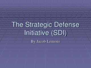 The Strategic Defense Initiative (SDI)