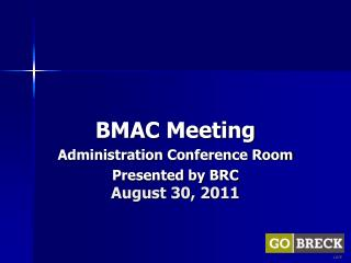 BMAC Meeting  Administration Conference Room Presented by BRC