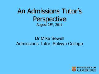 An Admissions Tutor's Perspective August  25 th ,  2011