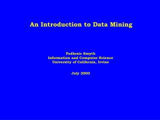 An Introduction to Data Mining  Padhraic Smyth Information and Computer Science University of California, Irvine July 20