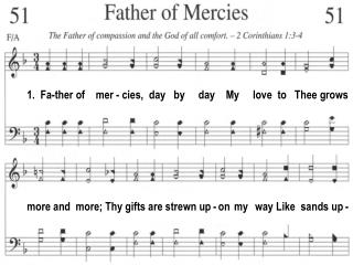 1.  Fa-ther of    mer - cies,  day   by     day    My     love  to   Thee grows