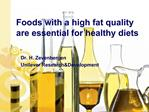 Foods with a high fat quality  are essential for healthy diets