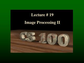 Lecture # 19 Image Processing II