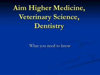 Aim Higher Medicine, Veterinary Science, Dentistry