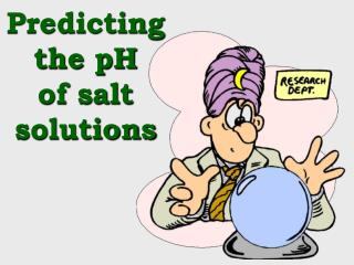 Predicting the pH     of salt solutions