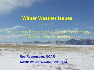 Roy Rasmussen, NCAR AWRP Winter Weather PDT lead