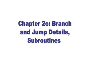 Chapter 2c: Branch and Jump Details, Subroutines