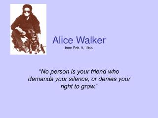 Alice Walker born Feb. 9, 1944