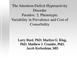 The Attention-Deficit Hyperactivity Disorder  Paradox: 2. Phenotypic  Variability in Prevalence and Cost of Comorbidity