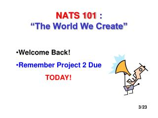 "NATS 101 :  ""The World We Create"""