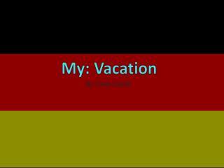 My: Vacation