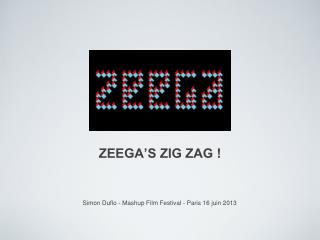 ZEEGA'S ZIG ZAG !