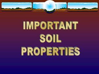 IMPORTANT SOIL PROPERTIES