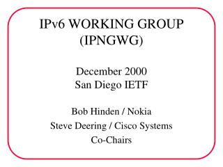 IPv6 WORKING GROUP (IPNGWG) December 2000 San Diego IETF