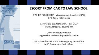 ESCORT  FROM CAR TO LAW SCHOOL:  678-4357 (678-HELP - Main campus dispatch (24/7)