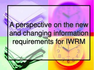 A perspective on the new and changing information requirements for IWRM