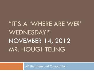 """It's a 'Where are we?' Wednesday!""  november  14, 2012 mr. Houghteling"