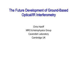 The Future Development of Ground-Based Optical/IR Interferometry