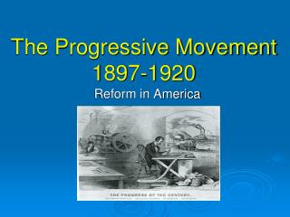 The Progressive Movement 1897-1920