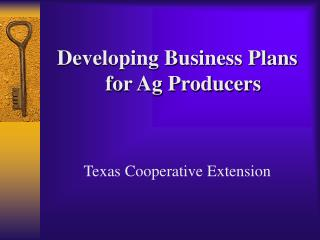 Developing Business Plans for Ag ProducersTexas Cooperative Extension