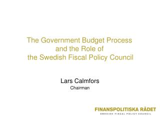 The Government Budget Process  and the Role of  the Swedish Fiscal Policy Council