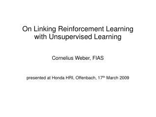 On Linking Reinforcement Learning with Unsupervised Learning Cornelius Weber, FIAS