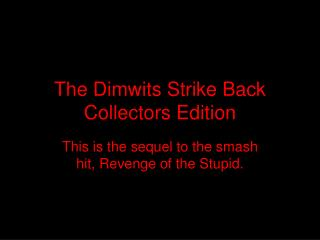 The Dimwits Strike Back Collectors Edition