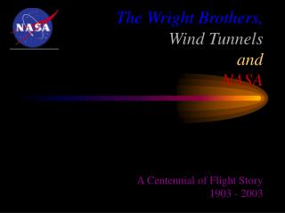 The Wright Brothers, Wind Tunnels and NASA A Centennial of Flight Story 1903 - 2003