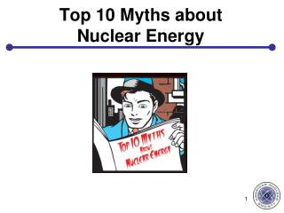 Top 10 Myths about  Nuclear Energy