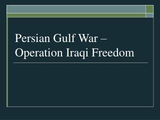 Persian Gulf War – Operation Iraqi Freedom