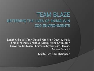 Team BLAZE Bettering the lives of animals in  zOo  environments