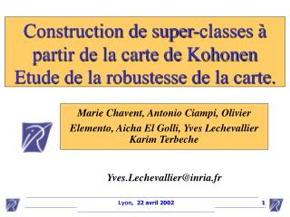 Construction de super-classes à partir de la carte de Kohonen Etude de la robustesse de la carte.