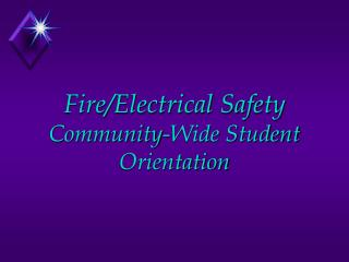Fire/Electrical Safety  Community-Wide Student Orientation