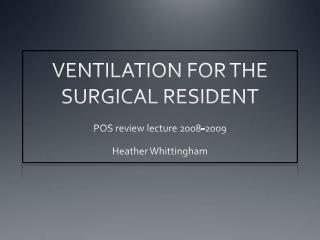 VENTILATION FOR THE SURGICAL RESIDENT