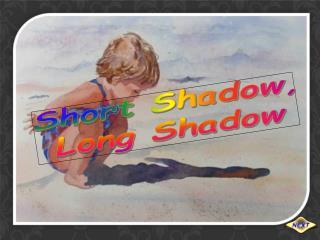 Short Shadow, Long Shadow