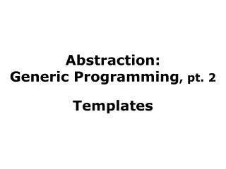 Abstraction: Generic Programming , pt. 2