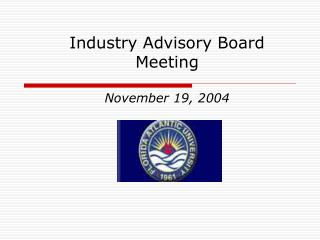 Industry Advisory Board Meeting November 19, 2004