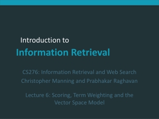 CS276: Information Retrieval and Web Search Christopher Manning and Prabhakar Raghavan