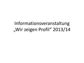 """Informationsveranstaltung """"Wir zeigen Profil"""" 2013/14"""