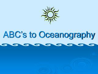 ABC's to Oceanography