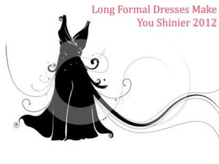 Long Formal Dresses Make You Shinier 2012