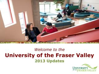Welcome to the University of the Fraser Valley 2013  Updates