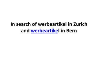 In search of werbeartikel in Zurich and werbeartikel in Bern